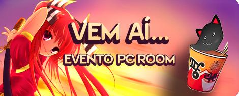 Vem ai... Evento PC ROOM!